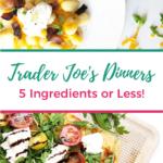Trader Joe's Dinners 5 Ingredients or Less!